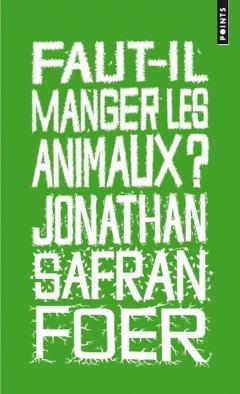 Faut-il manger les animaux de Jonathan Safran Foer, 2011, Points