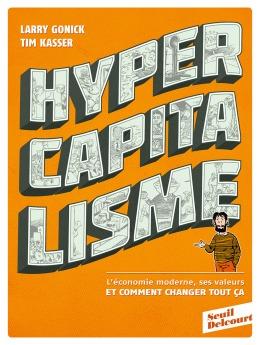 Hypercapitalisme Larry Gonick Tim Kasser Seuil Delcourt