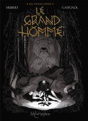 Les Ogres-Dieux Gatignol Hubert Le Grand Homme