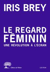 Le regard féminin, une révolution à l'écran par Iris Brey